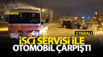 Karaman'da işçi servisi ile otomobil çarpıştı, 2 yaralı