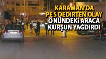 Karaman'da magandalar dehşet saçtı