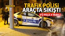 Karaman'da polis aracı ile otomobil çarpıştı, polis memuru araçta sıkıştı