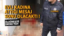 Karaman'da evli kadına mesaj atan şahıs öldüresiye dövüldü