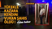 Karaman'da kazara kendini vuran şahıs öldü