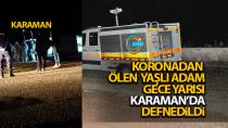 Gece yarısı Karaman'da böyle defnedildi