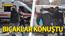 Karaman'da bıçaklı kavga, 1 yaralı