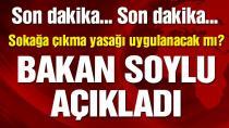 Bakan Soylu'dan 'sokağa çıkma yasağı' açıklaması!