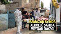 Karaman'da bir kişi Ramazan ayında alkol aldı diye darp edildi