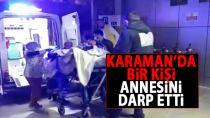 Karaman'da bir kişi annesini darp etti