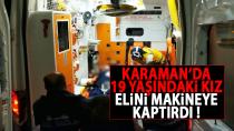 Karaman'da 19 yaşındaki kız elini makineye kaptırdı