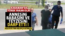 Karaman'da anne ve babasını döven şahıs adliyeye sevk edildi