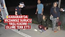 Karaman'da yaşlı kadını ölüme terk ettiler