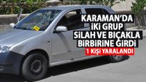 Karaman'da iki grup arasında silahlı bıçaklı kavga, 1 yaralı
