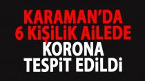 Karaman'da 6 kişilik bir ailede koronavirüs tespit edildi