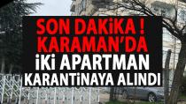 Son Dakika ! Karaman'da iki apartman karantinaya alındı