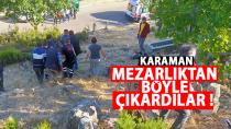Karaman'da 4 kişi mezarlıktan böyle çıkarıldı