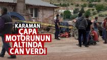 Karaman'da çapa motorunun altında kalan vatandaş feci şekilde can verdi