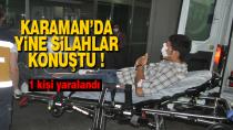 Karaman'da yine silahlar konuştu, Bacağından vuruldu !