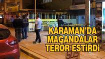 Karaman'da magandalar terör estirdi