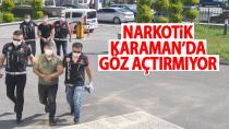 Narkotik Karaman'da göz açtırmıyor