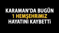Karaman'da bugün 1 hemşehrimiz vefat etti