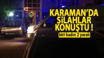 Karaman'da silahlar ateşlendi ! biri kadın 2 kişi yaralandı