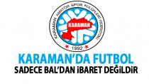 'Karaman'da futbol sadece Bal'dan ibaret değldir'