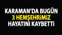 Karaman'da bugün 3 kişi yaşamını yitirdi