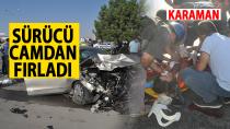 Karaman'da sürücü otomobilin camından fırladı