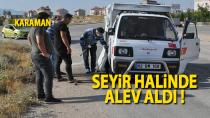 Karaman'da tuğla yüklü kamyonet seyir halinde alev aldı
