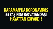 Koronavirüs Karaman'da can almaya devam ediyor