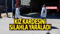 Karaman'da bir kişi kız kardeşini silahla yaraladı
