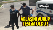 Karaman'da bir kişi ablasını vurdu, polise teslim oldu