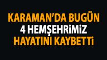 Karaman'da bugün 4 hemşerimiz yaşamını yitirdi