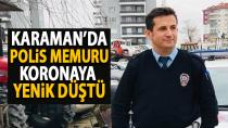 Karaman'da polis memuru covid-19'a yenik düştü