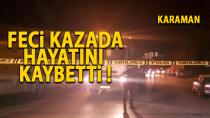 Karaman'da motosiklet sürücüsü kazada öldü