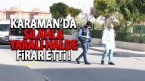 Karaman'da bir kişi silahla yaralı halde firar etti