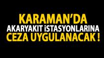 Karaman'da akaryakıt istasyonlarına ceza !