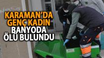 Karaman'da genç kadın evinde ölü bulundu