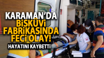 Karaman'da acı olay! Makinaya sıkışan işçi hayatını kaybetti