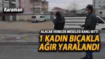 Karaman'da alacak verecek meselesi yüzünden kan altı! 1 kadın bıçaklandı