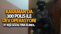 Karaman'da 300 polisin katılımıyla uyuşturucu operasyonu: 41'e yükseldi