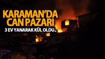 Karaman'da korkutan yangın! 3 ev kullanılmaz hale geldi..