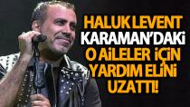 Ünlü Sanatçı Haluk Levent, Karaman'daki o aileler için yardım elini uzattı