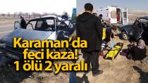 Karaman'da kazaya karışan otomobil hurdaya döndü! ölü ve yaralılar var..
