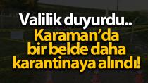 Karaman'da bir belde daha karantinaya alındı!