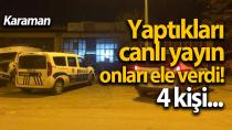 Karaman'da kısıtlama zamanı yaptıkları canlı yayın onlara pahalıya patladı