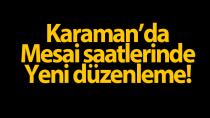 Karaman'da mesai saatlerinde yeni düzenleme