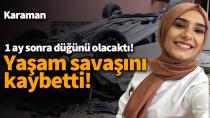 Karaman'da kazada ağır yaralanan Seycan hemşire hayata tutunamadı