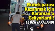 Karaman'a tarım işçilerini taşıyan minibüs kaza yaptı