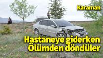 Karaman'dan Konya'ya hastaneye giden 3 kişilik aile ölümden döndü