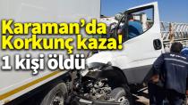 Karaman'da tıra arkadan çarpan kamyonet hurdaya döndü! 1 kişi öldü