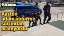 Kasten adam öldürme suçundan aranan şahıs, Karaman'da bir köyde yakalandı